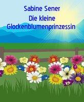 Die Glockenblumenprinzessin - Sabine Sener