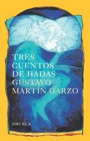 Tres cuentos de hadas - Gustavo Martín Garzo