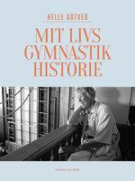 Mit livs gymnastikhistorie - Helle Gotved