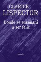 Donde se enseñará a ser feliz - Clarice Lispector