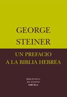 Un prefacio a la Biblia hebrea - George Steiner