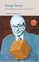 Gramáticas de la creación - George Steiner