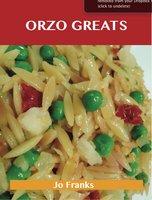 Orzo Greats: Delicious Orzo Recipes, The Top 80 Orzo Recipes - Jo Franks