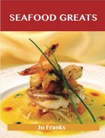 Seafood Greats: Delicious Seafood Recipes, The Top 100 Seafood Recipes - Jo Franks