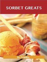 Sorbet Greats: Delicious Sorbet Recipes, The Top 93 Sorbet Recipes - Jo Franks