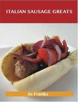 Italian Sausage Greats: Delicious Italian Sausage Recipes, The Top 62 Italian Sausage Recipes - Jo Franks