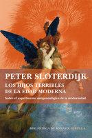 Los hijos terribles de la Edad Moderna - Peter Sloterdijk