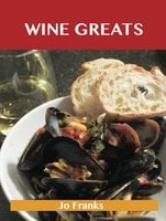 Wine Greats: Delicious Wine Recipes, The Top 100 Wine Recipes - Jo Franks