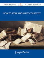 How to Speak and Write Correctly - The Original Classic Edition - Joseph Devlin