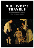 Gulliver's Travels: a play by Farhana Sheikh after Jonathan Swift - Farhana Sheikh