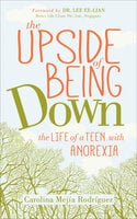 The Upside of Being Down: The Life of a Teen with Anorexia - Carolina Mejia Rodriguez