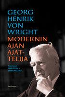 Georg Henrik von Wright - modernin ajan ajattelija - Johan Strang,Thomas Wallgren