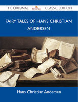 Fairy Tales of Hans Christian Andersen - The Original Classic Edition - Hans Christian Andersen