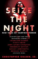 Seize the Night: New Tales of Vampiric Terror - John Ajvide Lindqvist, Charlaine Harris, Kelley Armstrong, Robert Shearman, Laird Barron, David Wellington, Seanan McGuire, Scott Smith, Sherrilyn Kenyon, Lynda Barry, Tim Lebbon, Michael Koryta, John Langan, Joe McKinney, Brian Keene, Gary A. Braunbeck, Dana Cameron, Dan Chaon, Leigh Perry, Lucy A. Snyder, Rio Youers