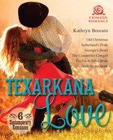 Texarkana Love: 6 Contemporary Romances - Kathryn Brocato