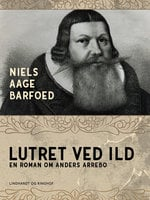 Lutret ved ild – En roman om Anders Arrebo - Niels Aage Barfoed