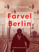 Farvel Berlin - Georg V. Bengtsson