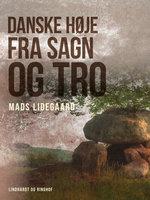 Danske høje fra sagn og tro - Mads Lidegaard