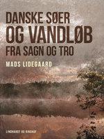 Danske søer og vandløb fra sagn og tro - Mads Lidegaard