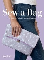 Sew a Bag: A Beginner's Guide to Hand Sewing - Amy Karol