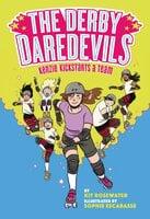 The Derby Daredevils: Kenzie Kickstarts a Team - Kit Rosewater, Sophie Escabasse