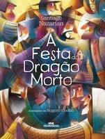 A Festa do Dragão Morto - Santiago Nazarian