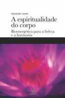 A espiritualidade do corpo - Alexander Lowen