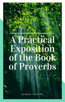 A Practical Exposition of the Book of Proverbs - George Mylne