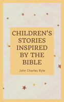 Chlidren's Stories Inspired by the Bible - John Charles Ryle