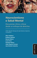 Neurocientismo o Salud Mental - Julián Agustín Ferreyra, José Antonio Castorina, Alicia Stolkiner, Emiliano Galende, Norma Filidoro, Lucía Ciccia, Santiago Rebasa