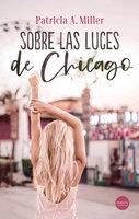 Sobre las luces de Chicago - Patricia A. Miller