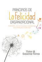 Principios de la felicidad organizacional - Víctor Manuel Gutiérrez Torres