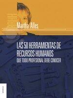 Las 50 herramientas de Recursos Humanos que todo profesional debe conocer - Martha Alles