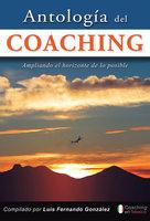 Antología del coaching - Luis Fernando González
