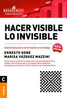 Hacer visible lo invisible - Ernesto Gore, Marisa Vázquez Mazzino