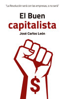 El Buen capitalista - José Carlos León Delgado