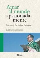 Amar al mundo apasionadamente - Josemaría Escrivá de Balaguer