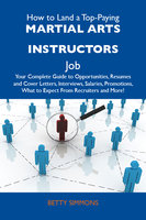 How to Land a Top-Paying Martial arts instructors Job: Your Complete Guide to Opportunities, Resumes and Cover Letters, Interviews, Salaries, Promotions, What to Expect From Recruiters and More - Betty Simmons