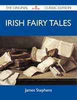 Irish Fairy Tales - The Original Classic Edition - James Stephens
