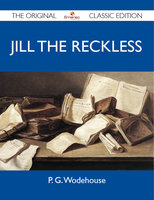 Jill the Reckless - The Original Classic Edition - P.G. Wodehouse
