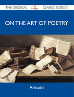 On the Art of Poetry - The Original Classic Edition - Aristotle
