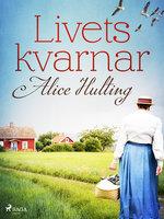 Livets kvarnar - Alice Hulting