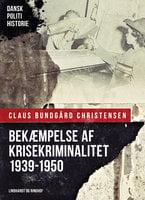 Bekæmpelse af krisekriminalitet 1939-1950 - Claus Bundgård Christensen