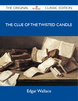 The Clue of the Twisted Candle - The Original Classic Edition - Edgar Wallace