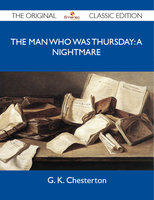 The Man Who Was Thursday: A Nightmare - The Original Classic Edition - G.K. Chesterton