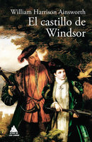 El castillo de Windsor - William Harrison Ainsworth