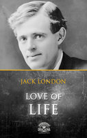 Love of life and Other Stories by Jack London - Jack London