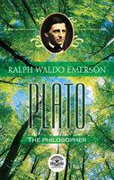 Essays of Ralph Waldo Emerson: Plato, or the philosopher - Ralph Waldo Emerson