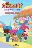 The Chocolix Arrive at Chocoland - Jacqueline Shor