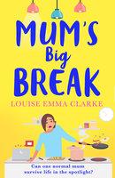 Mum's Big Break - Louise Emma Clarke